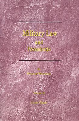 Military Law and Precedents, Vol. 2, Winthrop, William
