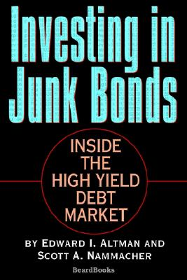 Image for Investing in Junk Bonds: Inside the High Yield Debt Market