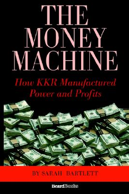 Image for The Money Machine: How KKR Manufactured Power and Profits