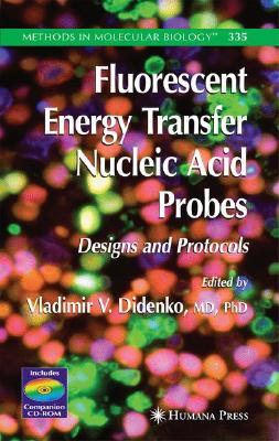 Image for Fluorescent Energy Transfer Nucleic Acid Probes: Designs and Protocols (Methods in Molecular Biology)