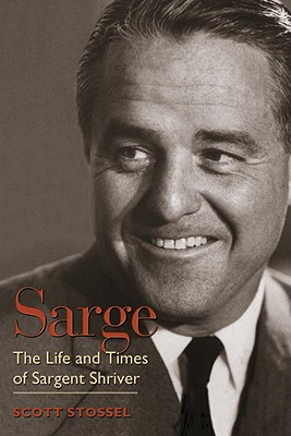 Sarge: The Life and Times of Sargent Shriver, Stossel, Scott