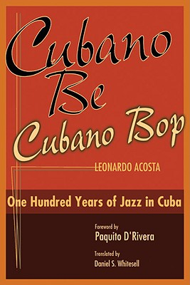 Image for Cubano Be Cubano Bop: One Hundred Years of Jazz in Cuba