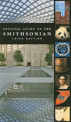 Official Guide to the Smithsonian, 3rd Edition: Third Edition, Smithsonian Institution