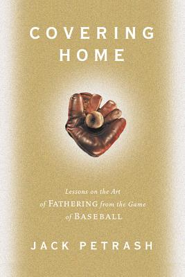 Image for Covering Home : Lessons on the Art of Fathering from the Game of Baseball