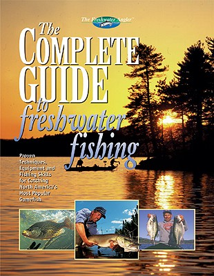 The Complete Guide to Freshwater Fishing (The Freshwater Angler), Editors of Creative Publishing; international, Creative Publishing