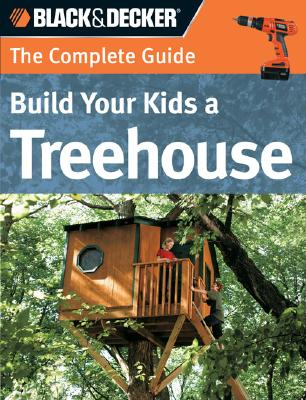 Image for Black & Decker The Complete Guide: Build Your Kids a Treehouse (Black & Decker Complete Guide)