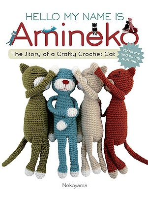 Image for Hello My Name is Amineko: The Story of a Crafty Crochet Cat