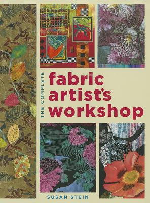 Image for The Complete Fabric Artist's Workshop: Exploring Techniques and Materials for Creating Fashion and Decor Items from Artfully Altered Fabric