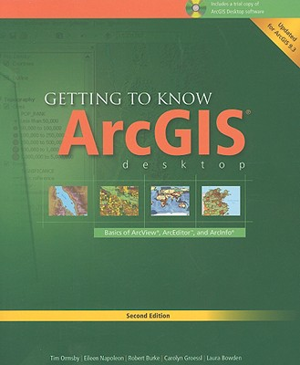 Getting to Know ArcGIS Desktop: Basics of ArcView, ArcEditor, and ArcInfo (Getting to Know (ESRI Press)) 2nd Edition, Tim Ormsby  (Author), Eileen Napoleon (Author), Robert Burke (Author), Carolyn Groessl (Author)