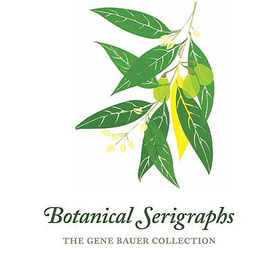 Image for Botanical Serigraphs: The Gene Bauer Collection