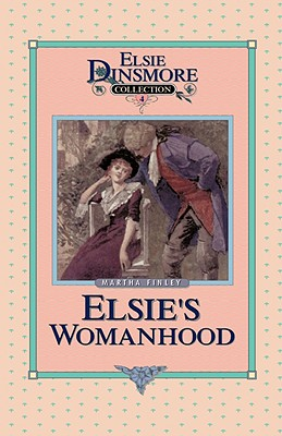Elsie's Womanhood: A Sequel to Elsie's Girlhood (Elsie Dinsmore Collection, Book 4), Martha Finley