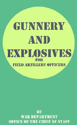 Gunnery and Explosives for Field Artillery Officers, War Department Office of the Chief of Staff