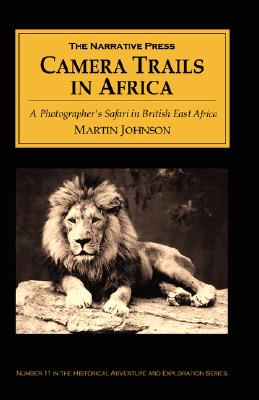 Image for Camera Trails in Africa: A Photographer's Safari in British East Africa