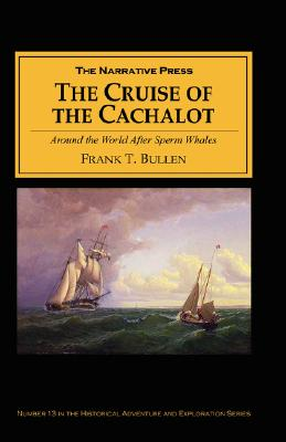 The Cruise of the Cachalot: Around the World After Sperm Whales, Bullen, Frank T.