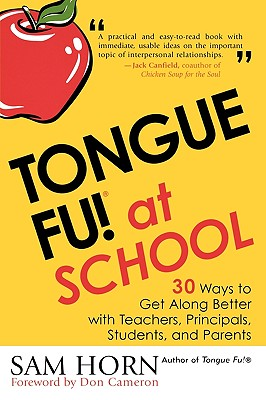 Image for Tongue Fu! at School:  30 Ways to Get Along Better with Teachers, Principals, Students, and Parents
