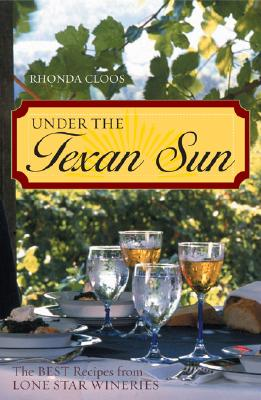 Image for Under the Texan Sun: The Best Recipes from Lone Star Wineries
