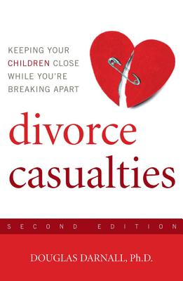 Divorce Casualties, Second Edition: Understanding Parental Alienation, Doug Darnall