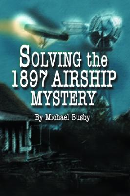 Solving the 1897 Airship Mystery, Busby, Michael