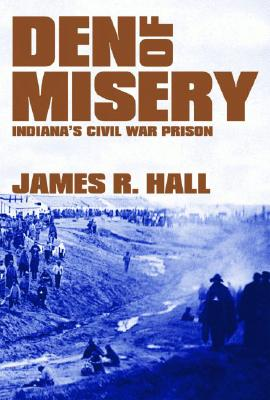 Image for Den of Misery: Indiana's Civil War Prison