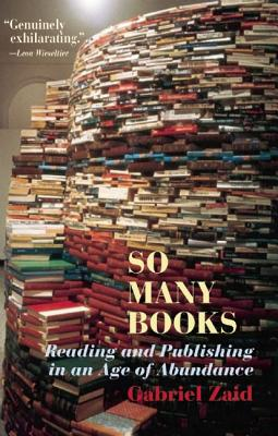 So Many Books: Reading and Publishing in an Age of Abundance, Zaid, Gabriel