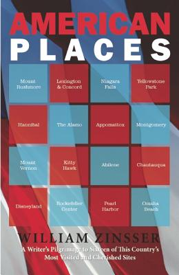 American Places: A Writer's Pilgrimage to 16 of This Country's Most Visited and Cherished Sites, Zinsser, William