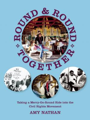 Round and Round Together: Taking a Merry-Go-Round Ride into the Civil Rights Movement (The Nautilus Series), Nathan, Amy
