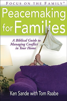 Image for Peacemaking for Families : A Biblical Guide to Managing Conflict in Your Home