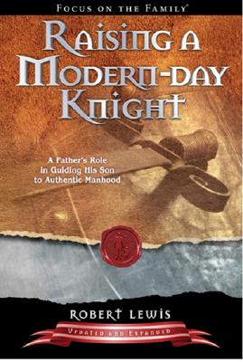 Image for Raising a Modern-Day Knight: A Father's Role in Guiding His Son to Authentic Manhood