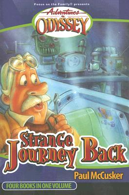 Strange Journey Back: Strange Journey Back/High Flyer with a Flat Tire/The Secret Cave of Robinwood/Behind the Locked Door (Adventures in Odyssey Fiction Series 1-4), McCusker, Paul