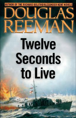 Twelve Seconds to Live (The Modern Naval Fiction Library), Reeman, Douglas