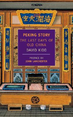 Peking Story: The Last Days of Old China (New York Review Books Classics), Kidd, David