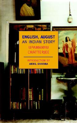 English, August: An Indian Story (New York Review Books Classics), Chatterjee, Upamanyu