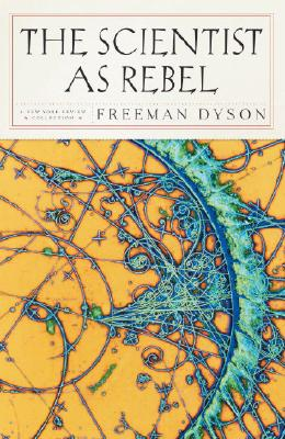 The Scientist as Rebel (New York Review Collections), Dyson, Freeman