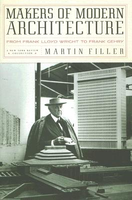 Makers of Modern Architecture: From Frank Lloyd Wright to Frank Gehry (New York Review Books (Hardcover)), Filler, Martin