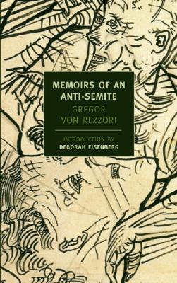 Memoirs of an Anti-Semite: A Novel in Five Stories (New York Review Books), Gregor von Rezzori
