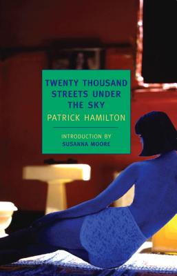Twenty Thousand Streets Under the Sky: A London Trilogy, Hamilton, Patrick