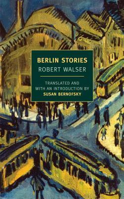 Berlin Stories (New York Review Books Classics), Walser, Robert