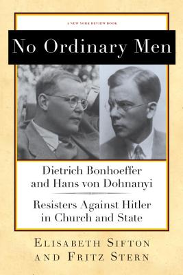 Image for No Ordinary Men: Dietrich Bonhoeffer and Hans von Dohnanyi, Resisters Against Hitler in Church and State (New York Review Books Collections)