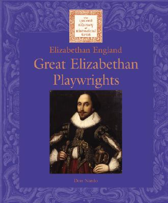 Lucent Library of Historical Eras - Great Elizabethan Playwrights, Don Nardo