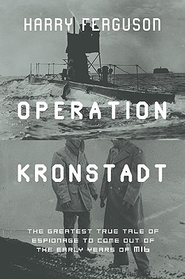 Operation Kronstadt: The True Story of Honor, Espionage, and the Rescue of Britain's Greatest Spy, the Man with a Hundred Faces, FERGUSON, Harry
