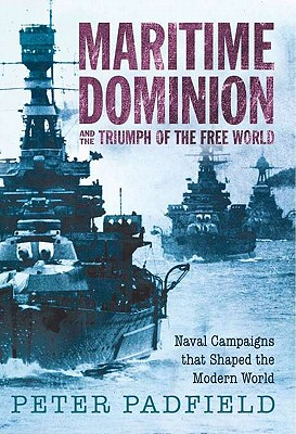 Image for Maritime Dominion and the Triumph of the Free World : Naval Campaigns That Shaped the Modern World