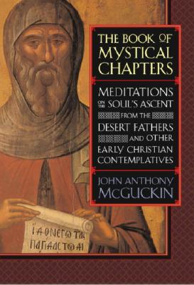 Image for Book of Mystical Chapters : Meditations on the Souls Ascent, from the Desert Fathers and Other Early Christian Contemplatives