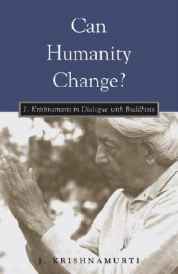 Image for Can Humanity Change?: J. Krishnamurti in Dialogue with Buddhists
