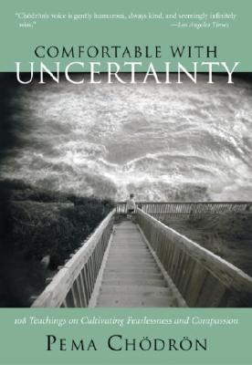 Image for Comfortable with Uncertainty: 108 Teachings on Cultivating Fearlessness and Compassion