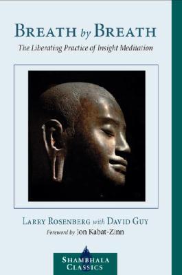 Breath by Breath: The Liberating Practice of Insight Meditation (Shambhala Classics), Rosenberg, Larry