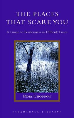 The Places That Scare You: A Guide to Fearlessness in Difficult Times (Shambhala Library), Chodron, Pema