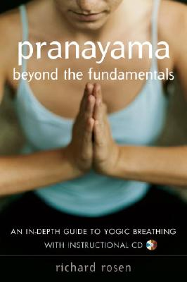 Image for Pranayama beyond the Fundamentals: An In-Depth Guide to Yogic Breathing