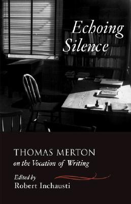 Image for Echoing Silence: Thomas Merton on the Vocation of Writing
