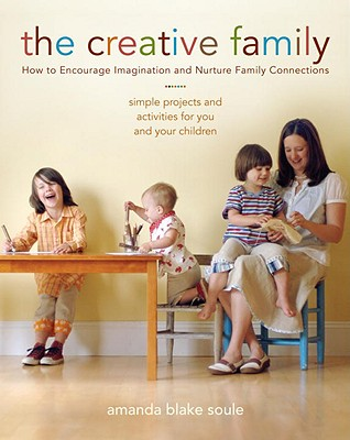 Image for The Creative Family: How to Encourage Imagination and Nurture Family Connections