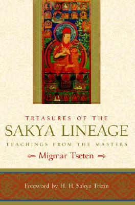 Treasures of the Sakya Lineage: Teachings from the Masters (Paths of Liberation Series), Tseten, Migmar